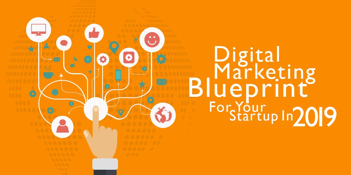 Digital Marketing Blueprint for Your Startup in 2019