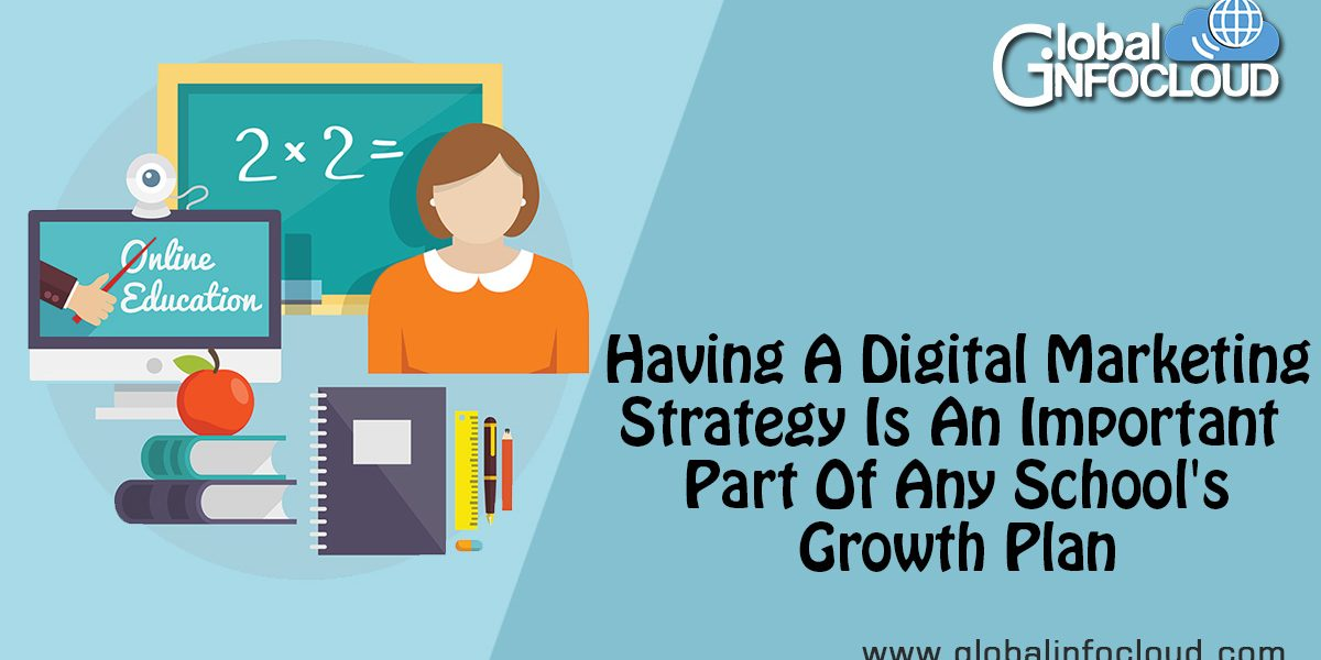 Having A Digital Marketing Strategy Is An Important Part Of Any Schools Growth Plan