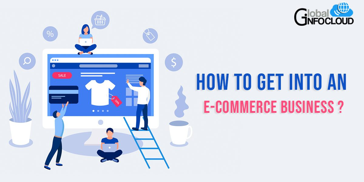 How To Get Into An E-Commerce Business