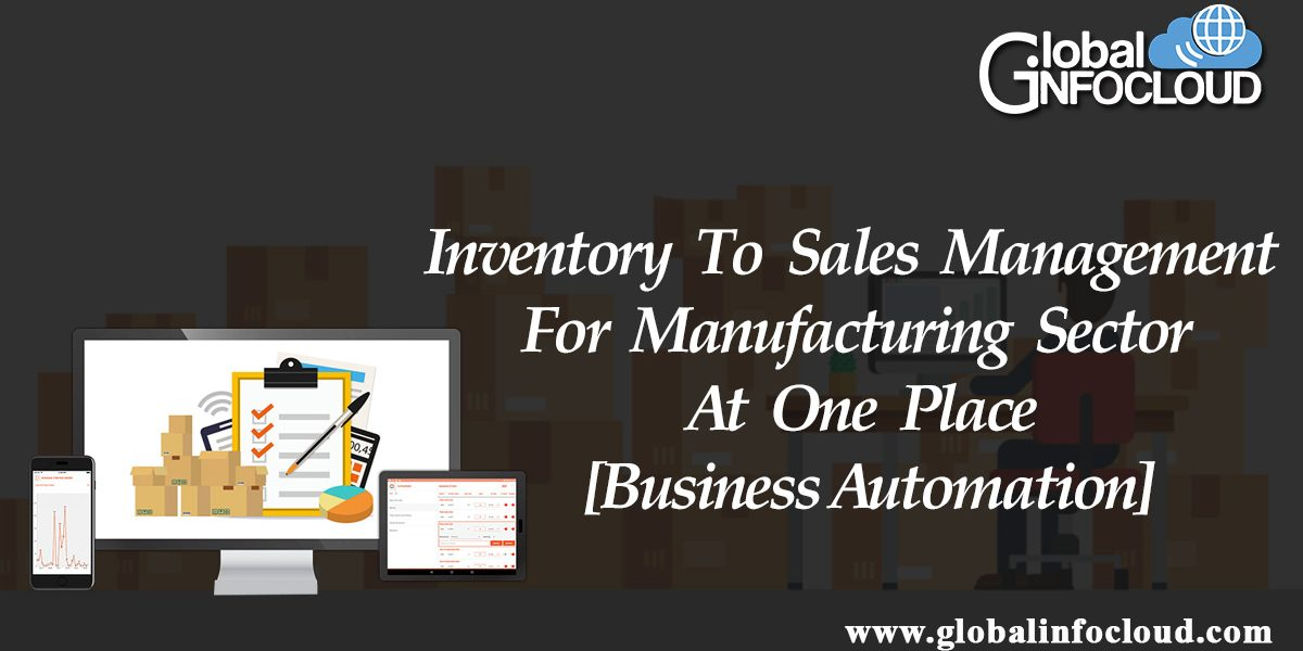 Inventory To Sales Management For Manufacturing Sector At One Place [Business Automation]