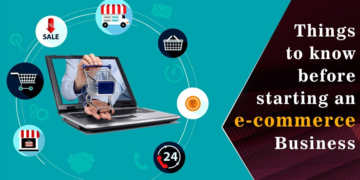 Things To Know Before Starting An E-Commerce Business