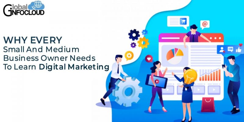 Why Every Small And Medium Business Owner Needs To Learn Digital Marketing