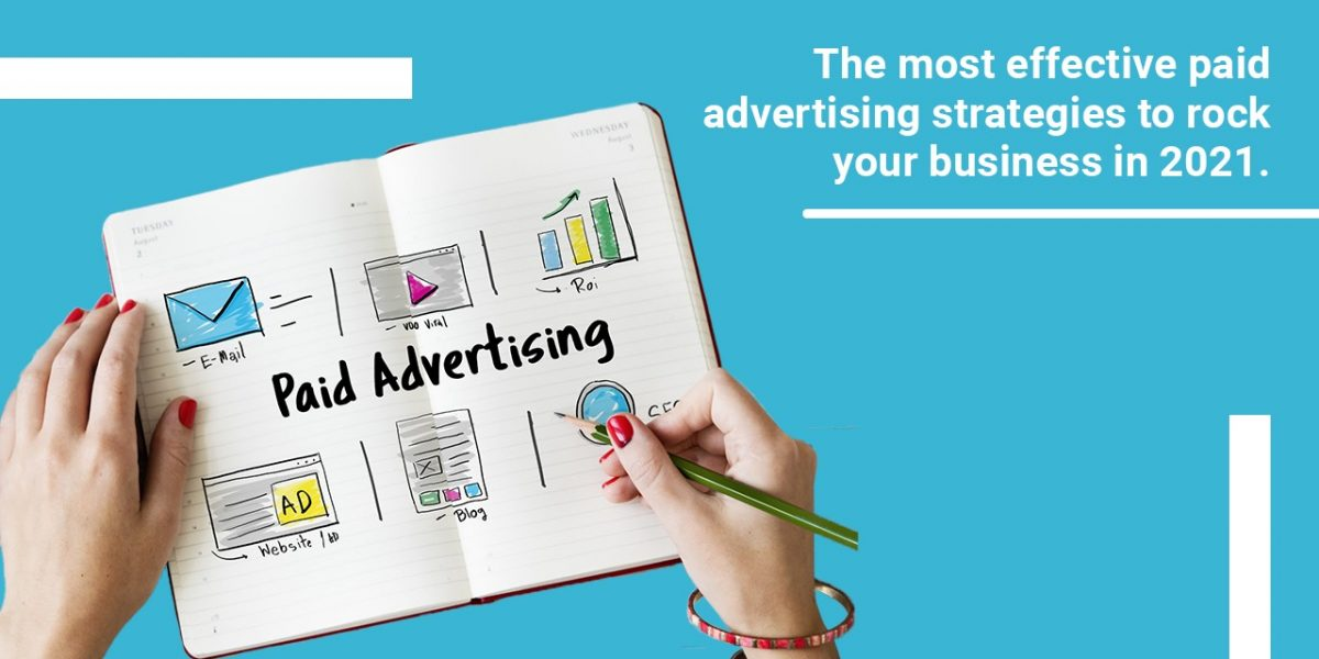 The most effective paid advertising strategies to rock your business in 2021